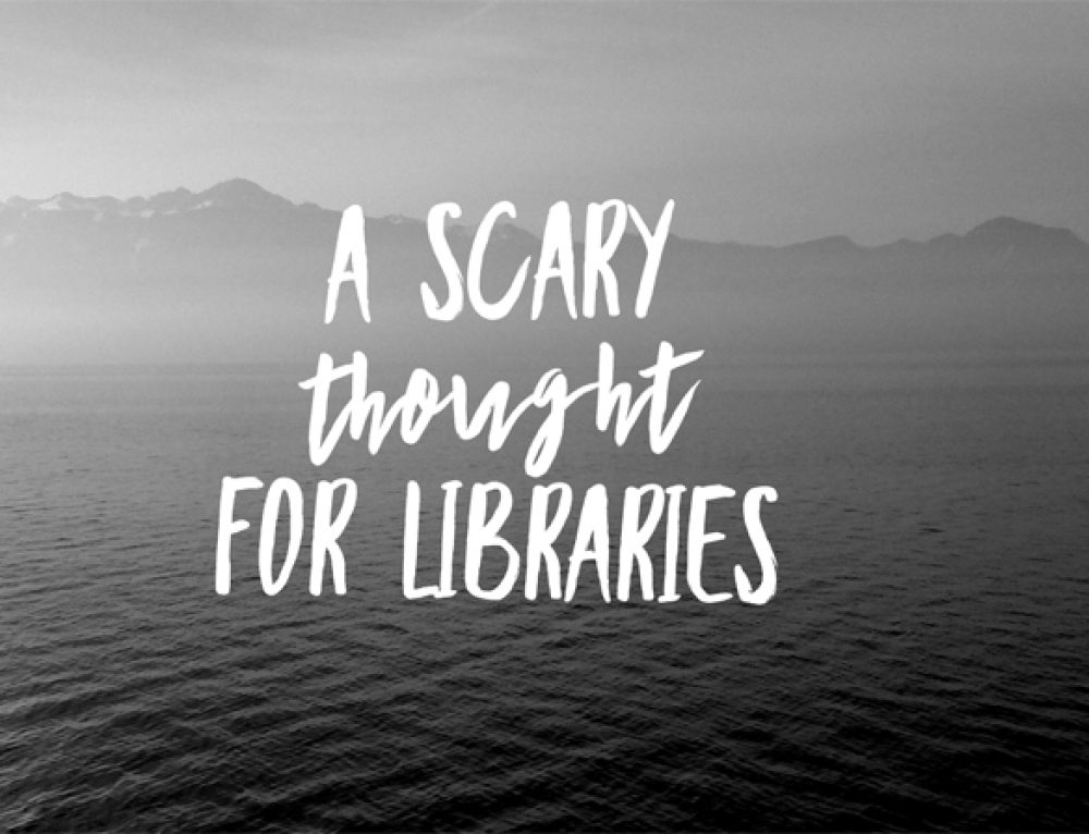 A Scary Thought For Libraries